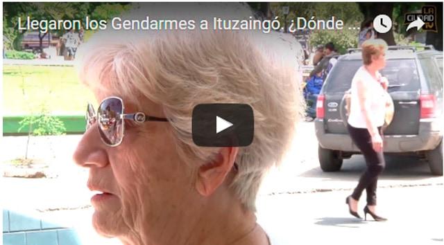 Llegó la gendarmeria a Ituzaingó: ¿A donde deberían patrullar? Opinan los vecinos